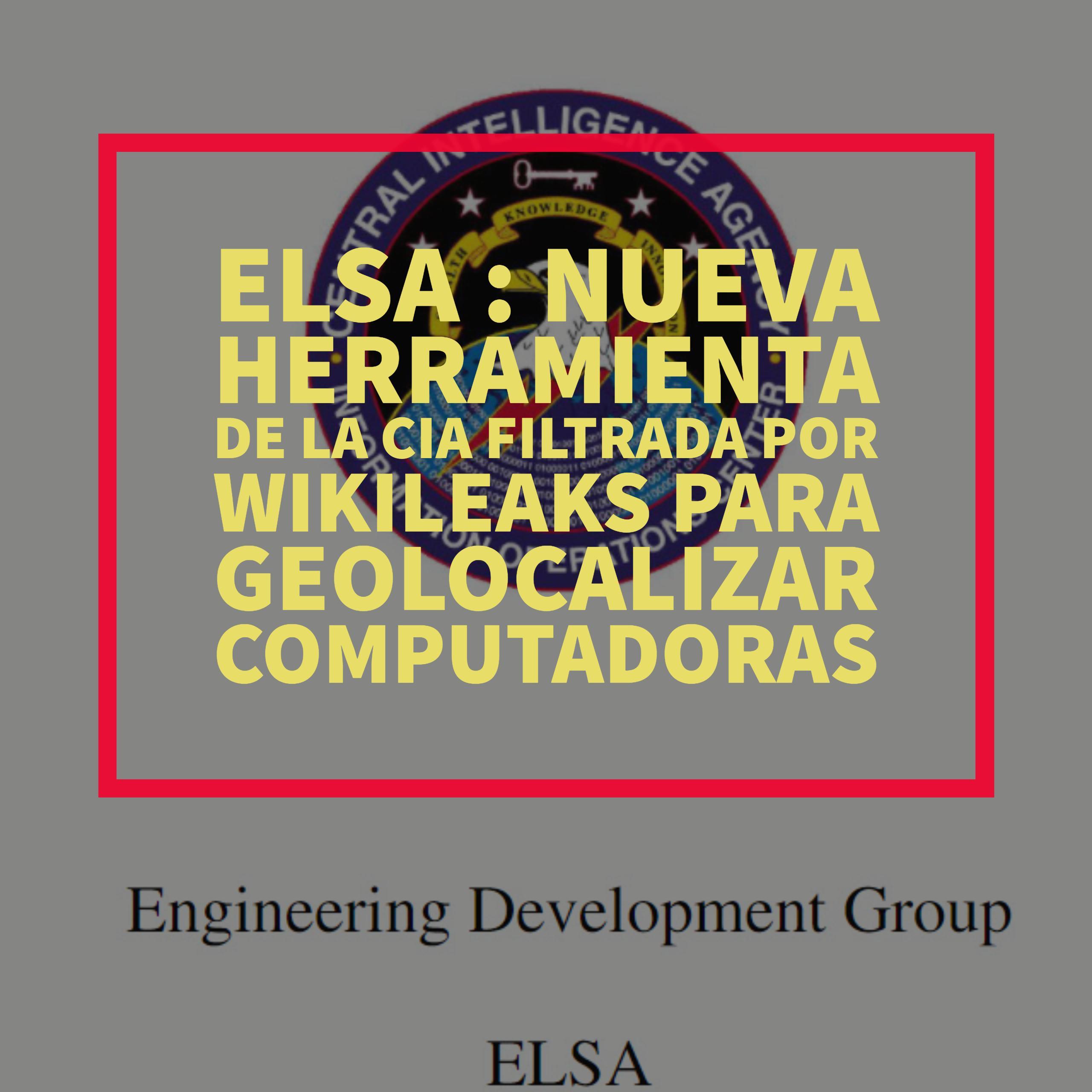 ELSA : Nueva herramienta de la CIA filtrada por Wikileaks para geolocalizar computadoras