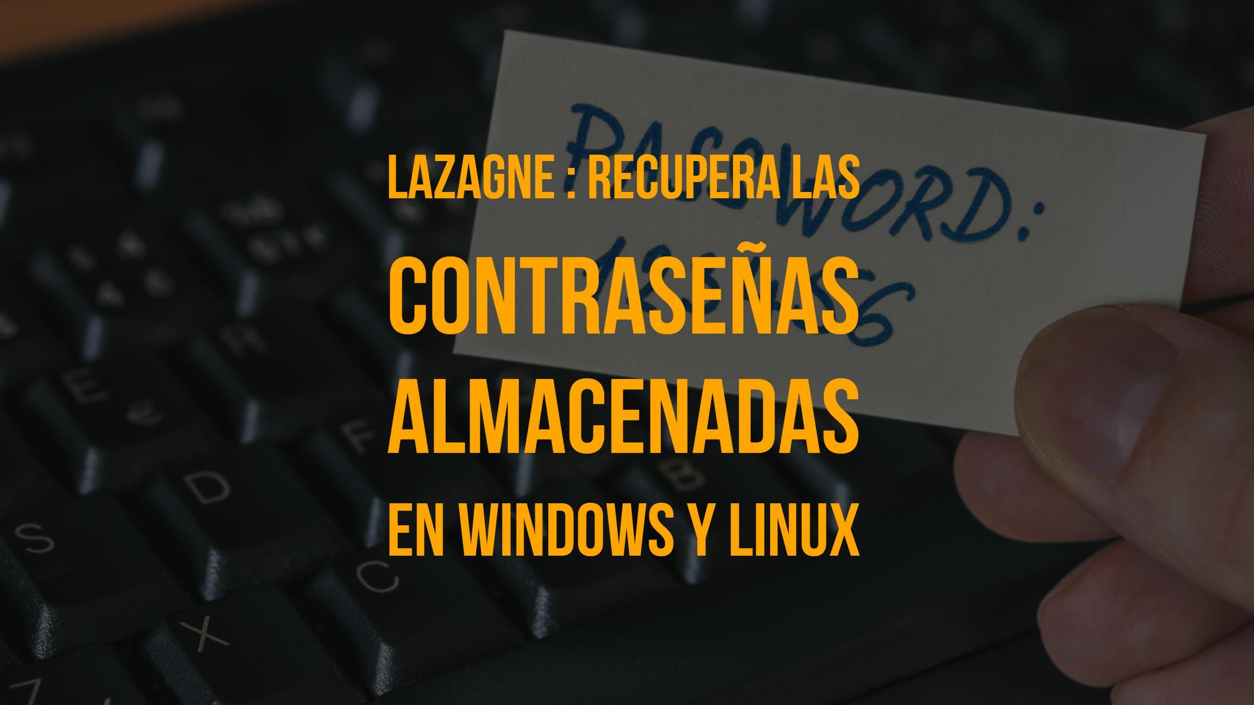 LaZagne v2.2 : Recupera las contraseñas almacenadas en Windows y linux