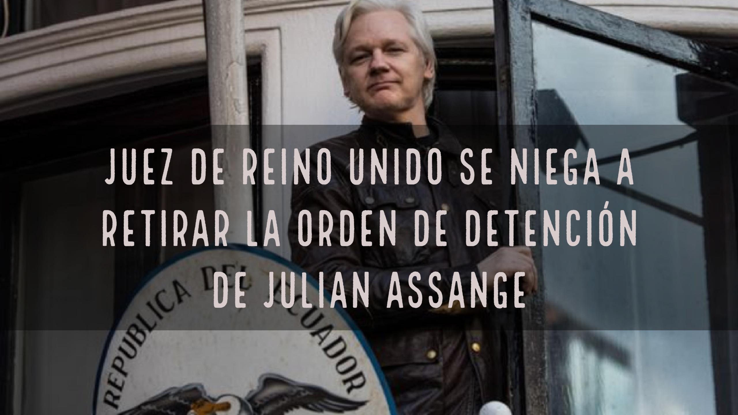Juez de Reino Unido se niega a retirar la orden de detención de Julian Assange