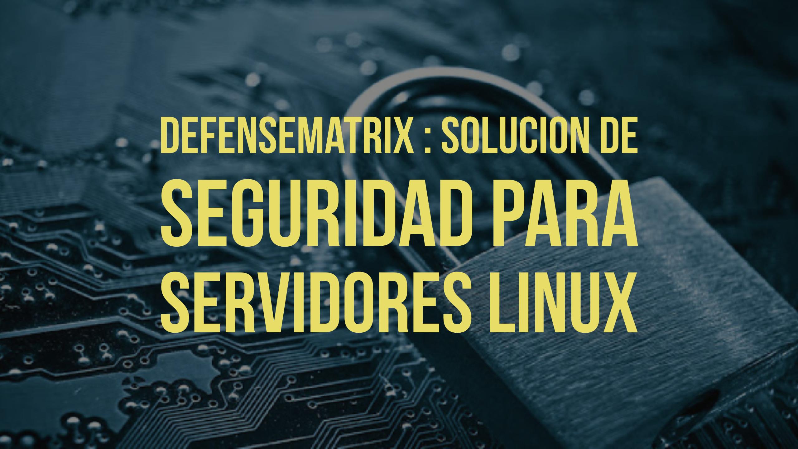 DefenseMatrix : Solución de seguridad para servidores Linux