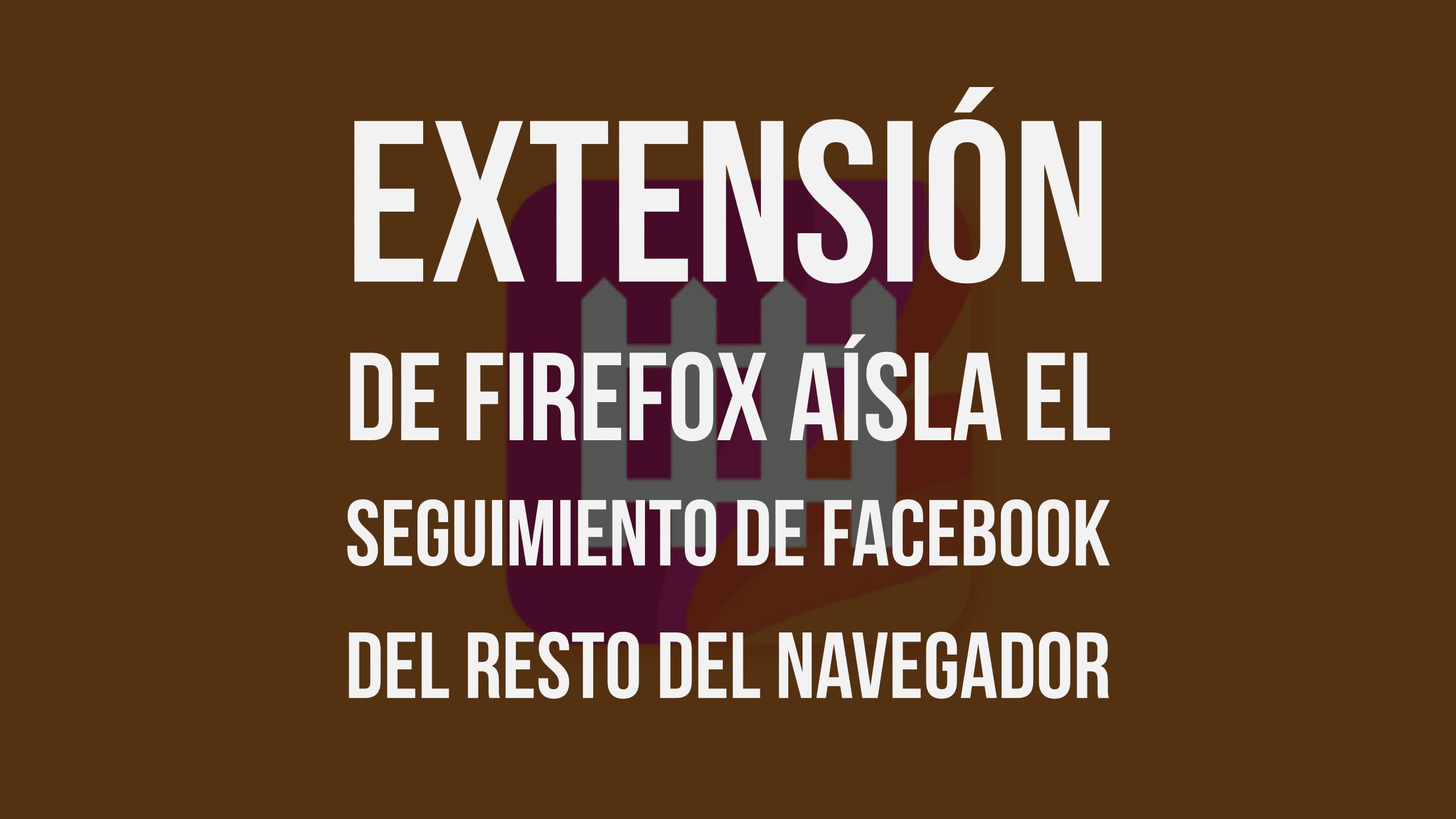 Extensión de Firefox aísla el seguimiento de Facebook del resto del navegador
