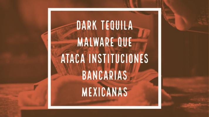 Dark Tequila malware que ataca instituciones bancarias mexicanas