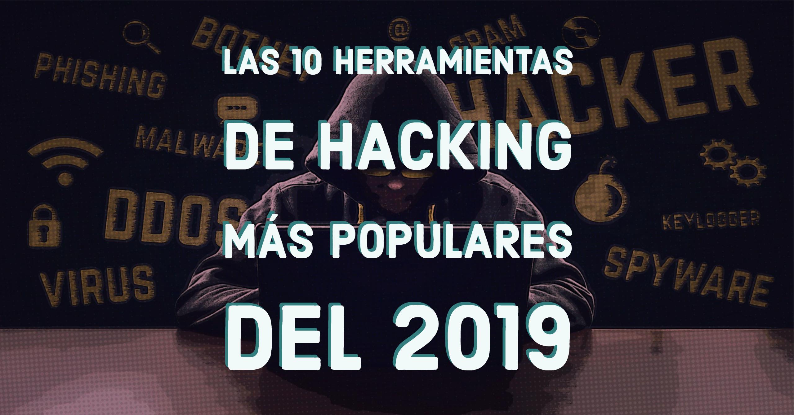 Las 10 herramientas de hacking más populares del 2019